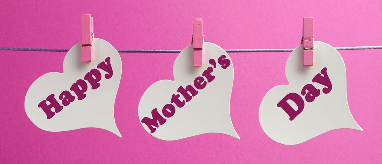 Mothers' Day – Mom's the word!