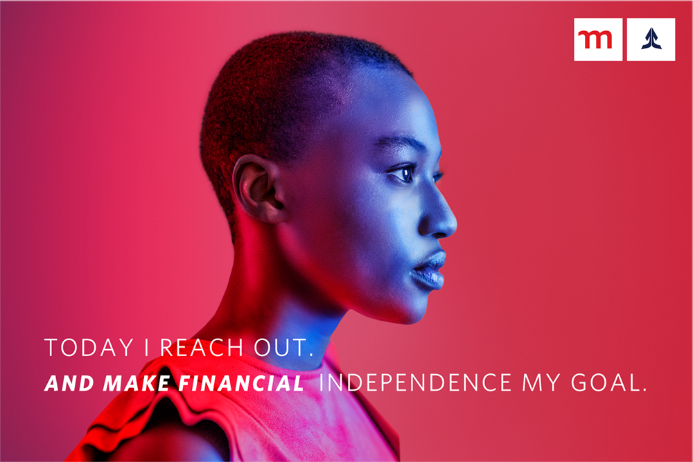 Today I reach out. And make financial independence my goal.